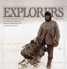 Explorers: The Most Exciting Voyages of Discovery -- From the African Expeditions to the Lunar Landing