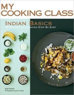 Indian Basics: 82 Recipes Illustrated Step by Step