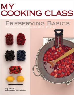 Preserving Basics: 77 Recipes Illustrated Step by Step