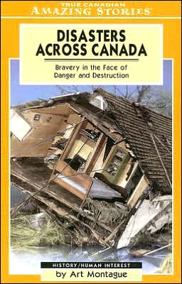 Disasters Across Canada: Bravery in the Face of Danger and Destruction