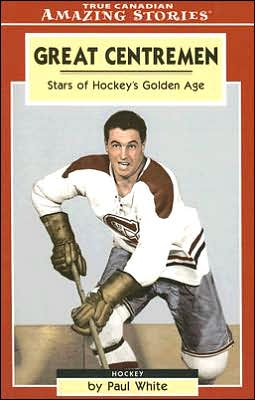 Great Centremen: Stars of Hockey's Golden Age