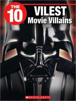 The 10 Vilest Movie Villains