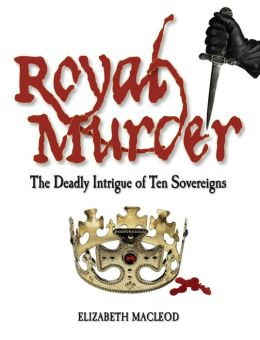 Royal Murder: The Deadly Intrigue of Ten Sovereigns