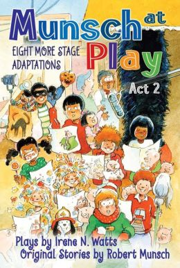 Munsch at Play Act 2: Eight More Stage Adaptations