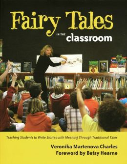 Fairy Tales in the Classroom: Teaching Students to Write Stories with Meaning Through Traditional Tales