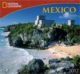 2012 Mexico - National Geographic Wall Calendar