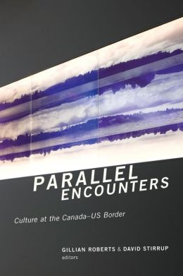 Parallel Encounters: Culture at the Canada-US Border