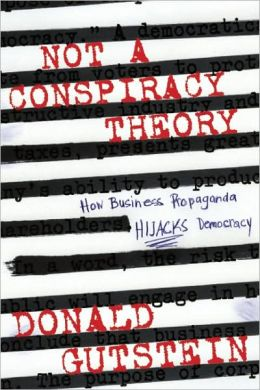 Not a Conspiracy Theory: How Business Propaganda Hijacks Democracy