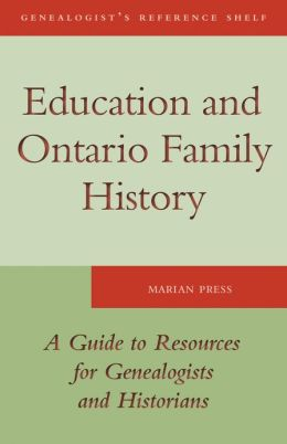 Education and Ontario Family History: A Guide to the Resources for Genealogists and Historians