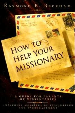How to Help Your Missionary: A Guide for Parents of Missionaries, Including Messages of Inspiration and Encouragement