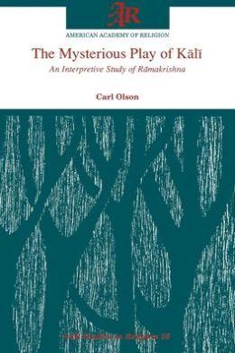 The Mysterious Play of K=al=i: An Interpretive Study of R=amakrishna