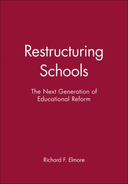 Restructuring Schools: The Next Generation of Educational Reform