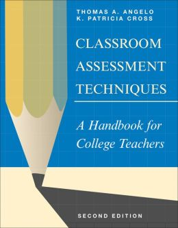 Classroom Assessment Techniques; A Handbook for College Teachers