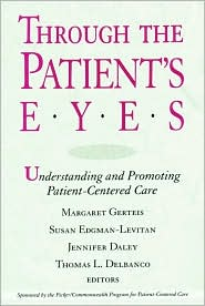 Through the Patient's Eyes: Understanding and Promoting Patient-Centered Care