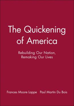 The Quickening of America: Rebuilding Our Nation, Remaking Our Lives