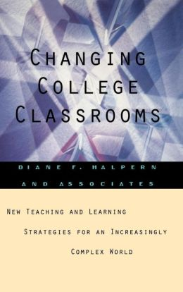 Changing College Classrooms: New Teaching and Learning Strategies for an Increasingly Complex World