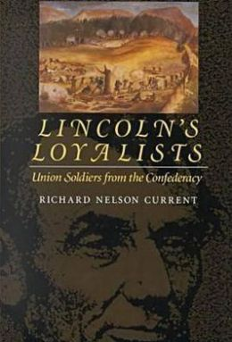 Lincoln's Loyalists: Union Soldiers from the Confederacy