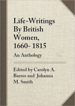 Life-Writings By British Women, 1660-1815: An Anthology