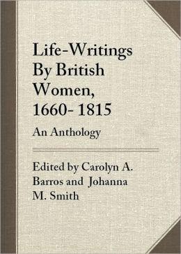 Life-Writings By British Women, 1660-1815: An Anthology
