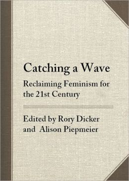 Catching a Wave: Reclaiming Feminism for the 21st Century