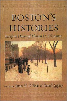 Boston's Histories: Essays in Honor of Thomas H. O'Connor