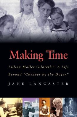Making Time: Lillian Moller Gilbreth -- A Life Beyond