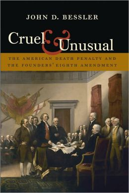 Cruel and Unusual: The American Death Penalty and the Founders' Eighth Amendment