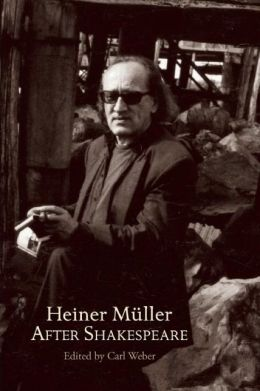 Heiner Muller After Shakespeare: Macbeth and Anatomy of Titus - Fall Of Rome