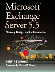 Microsoft Exchange Server 5.5: Planning, Design and Implementation