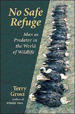 No Safe Refuge: Man As Predator in the World of Wildlife