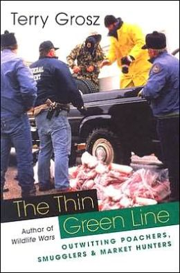 Thin Green Line: Outwitting Poachers, Smugglers, and Market Hunters