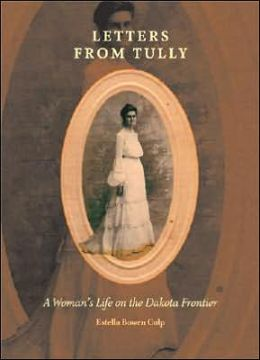 Letters from Tully: A Woman's Life on the Dakota Frontier