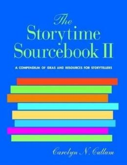 The Storytime Sourcebook II: A Compendium of 3500+ New Ideas and Resources for Storytellers