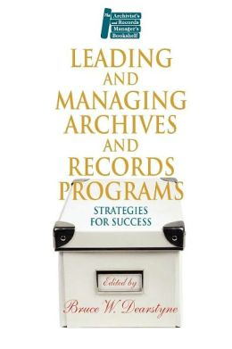 Leading and Managing Archives and Records Programs : Strategies for Success