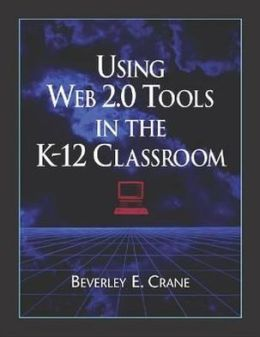 Using WEB 2.0 Tools in the K-12 Classroom