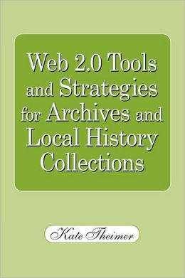 Web 2.0 Tools and Strategies: For Archives and Local History Collections