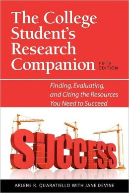 The College Student's Research Companion: Finding, Evaluating, and Citing the Resources You Need to Succeed