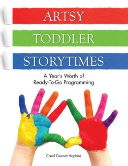 Artsy toddler storytimes : A Year's Worth of Ready-To-Go Programming