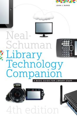The Neal-Schuman Library Technology Companion, Fourth Edition: A Basic Guide for Library Staff
