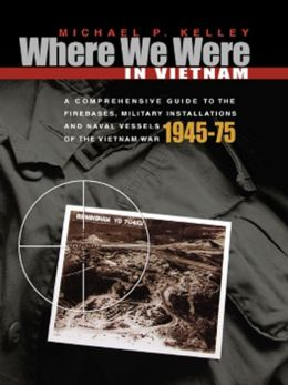 Where We Were in Vietnam: A Comprehensive Guide to the Firebases and Militar