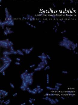 Bacillus Subtilis and Other Gram-Positive Bacteria: Biochemistry, Physiology, and Molecular Genetics