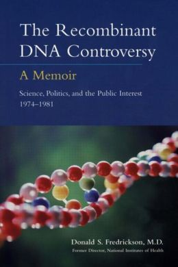 The Recombinant DNA Controversy: A Memoir: Science, Politics and the Public Interest, 1974-1981