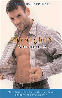 Straight? Volume 2: More True Stories of Unexpected Sexual Encounters Between Men