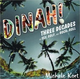 Dinah!: Three Decades of Sex, Golf, & Rock 'n' Roll