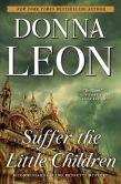 Book Cover Image. Title: Suffer the Little Children (Guido Brunetti Series #16), Author: Donna Leon