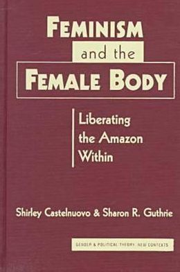 Feminism and the Female Body: Liberating the Amazon Within