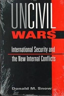 Uncivil Wars: International Security and the New Internal Conflicts