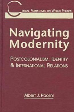 Navigating Modernity: Postcolonialism, Identity and International Relations