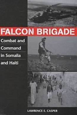 Falcon Brigade: Combat and Command in Somalia and Haiti