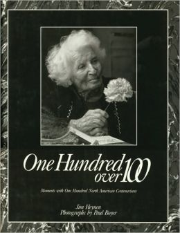 One Hundred over 100: Moments with One Hundred North American Centenarians